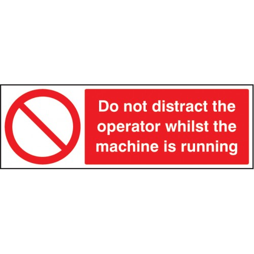 Do Not Distract the Operator Whilst Machine Is Running