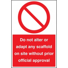 Do Not Alter or Adapt any Scaffold on Site without prior official approval